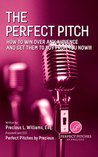 The Perfect Pitch: How to Win Over Any Audience and Get Them to Buy From You Now!!!