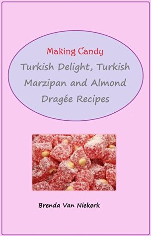 Making Candy: Turkish Delight, Turkish Marzipan and Almond Dragée Recipes