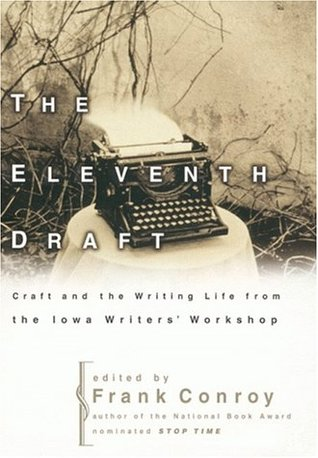The Eleventh Draft: Craft and the Writing Life from the Iowa Writers Workshop