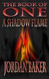 A Shadow Flame  (Book of One, #7)