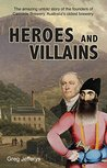 Heroes and Villains: The amazing story of two men who changed Australia's history.