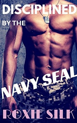Disciplined by the NAVY Seal (Alpha Male Older Man Younger Woman First Time Pleasure Contemporary Romance Book)