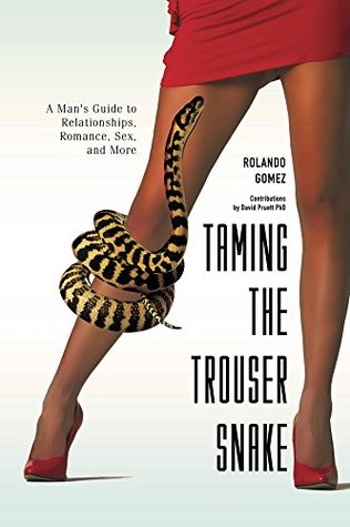 taming the trouser snake a man s guide to relationships romance
