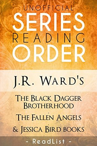 Unofficial Series List - J.R. Ward - In Order: The Black Dagger Brotherhood, The Fallen Angels, and Jessica Bird books
