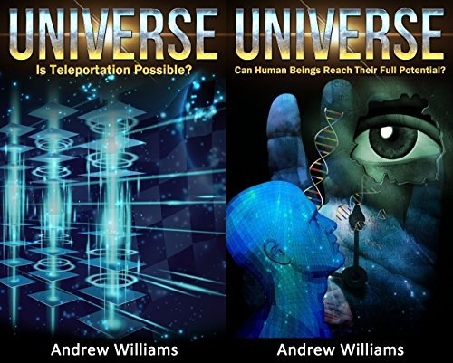 Universe (2in1): Is Teleportation Possible? and Can Human Beings Reach Their Full Potential?