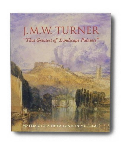 "J.M.W. Turner ""That Greatest of Landscape Painters"""