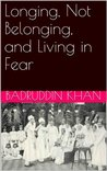 Longing, Not Belonging, and Living in Fear