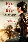 Hear Me Roar by Liz Grzyb