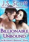 Billionaire Unbound ~ Chloe by J.S. Scott