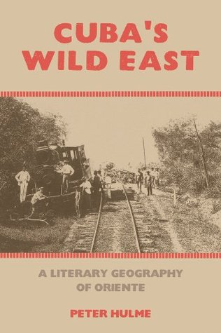 Ebook Cuba's Wild East: A Literary Geography of Oriente (Liverpool University Press - American Tropics: Towards a Literary Geography) by Peter Hulme DOC!