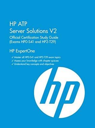 HP ATP Server Solutions V2 (Exam HP0-S41 and HP2-T29): Official Certification Study Guide (HP ExpertOne)