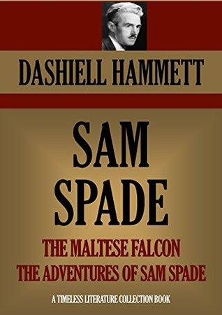 SAM SPADE: THE MALTESE FALCON & THE ADVENTURES OF SAM SPADE (3 short stories) (Timeless Wisdom Collection Book 1099)