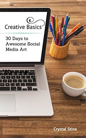 Creative Basics: 30 Days to Awesome Social Media Art by Crystal Stine