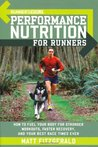 Runner's World Performance Nutrition for Runners: How to Fuel Your Body for Stronger Workouts, Faster Recovery, and Your Best Race Times Ever