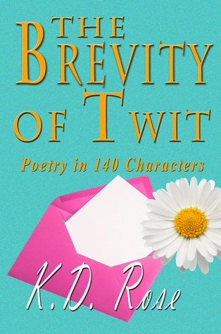 The Brevity of Twit by K.D. Rose