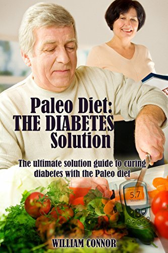 Diabetes Cure: FREE 7 DAY MEAL PLAN INSIDE: The Ultimate Solution To Curing Dieabetes With The Paleo Diet (Paleo Diet, Diabetes Solution, Paleo And Diabetes Book 1)