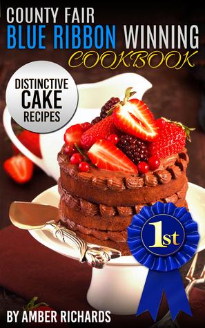 County Fair Blue Ribbon Winning Cookbook: Distinctive Cake Recipes