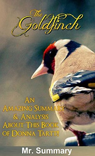 The Goldfinch: An Amazing Summary & Analysis About This Book of Donna Tartt!! (BONUS: FUN QUIZZES TO HELP YOU LEARN THE GOLDFINCH) (The Goldfinch: An Amazing ... Analysis; Paperback, Audiobook, A Novel)