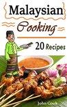 Malaysian Cooking: 20 Malaysian Cookbook Recipes: Delicious Southeast Asia Food (Malaysian Cuisine, Malaysian Food, Malaysian Cooking, Malaysian Meals, Malaysian Kitchen, Malaysian Recipes)