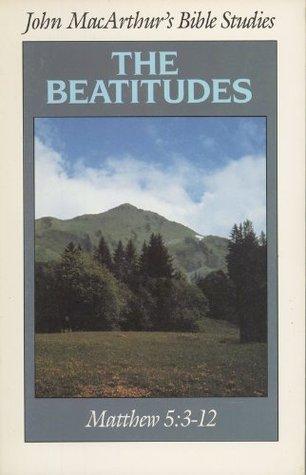 John MacArthur's Bible Studies: The Beatitudes
