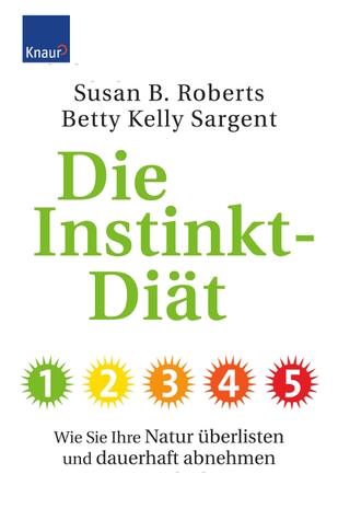 Die Instinkt-Diät : wie Sie Ihre Natur überlisten und dauerhaft abnehmen