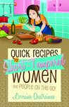 Quick Recipes for Short-Tempered Women and People on the Go!
