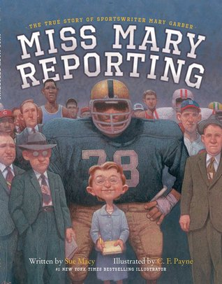 Miss Mary Reporting: The True Story of Sportswriter Mary Garber