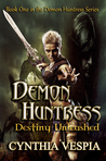 Destiny Unleashed (Demon Huntress, #1)