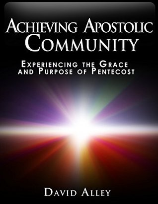 Achieving Apostolic Community: Experiencing the Grace and Purpose of Pentecost