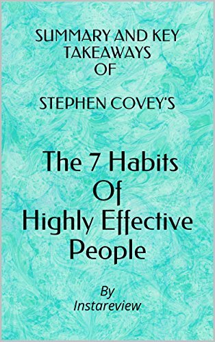 Summary & Key Takeaways of Stephen Covey's The 7 Habits Of Highly Effective People