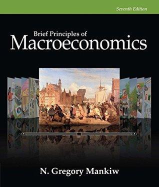 Mankiw's Brief Principles of Macroeconomics, 7th Edition plus 9-months instant access to MindTapTM Economics.