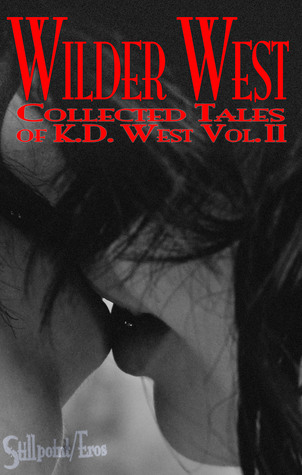 Wilder West: The Collected Tales of K.D. West, Volume II