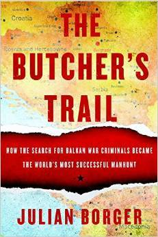 The Butchers Trail: How the Search for Balkan War Criminals Became the Worlds Most Successful Manhunt