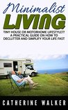 Tiny House or Motorhome Lifestyle?!: A Practical Guide on How to Declutter and Simplify Your Life Fast. Minimalist Living.(small house, how to live in a car, VAN or RV, declutter your life, simplify