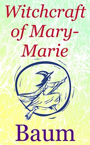 The Witchcraft of Mary-Marie: Children's Fantasy Series