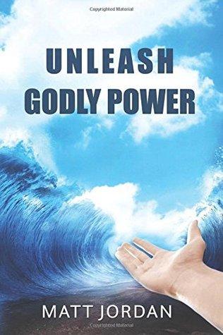 Ebook Unleash Godly Power by Matt  Jordan DOC!