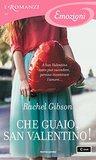 Che guaio, San Valentino! by Rachel Gibson