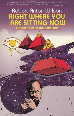 Right Where You Are Sitting Now by Robert Anton Wilson