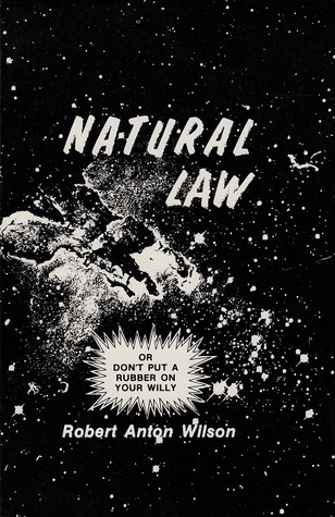 Natural Law by Robert Anton Wilson