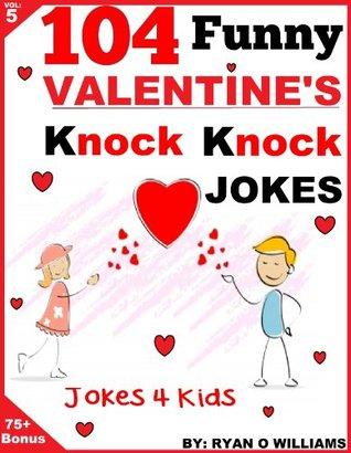104 Funny Valentine Day Knock Knock Jokes 4 kids: (Joke Book for Kids)