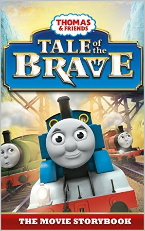 Thomas & Friends: Tale of the Brave: The Movie Storybook (Thomas & Friends Movie Time 4)