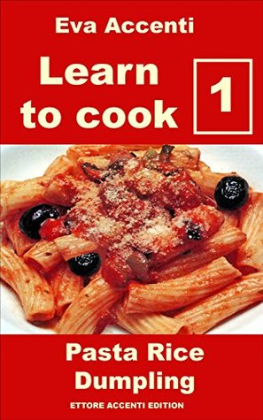 Learn to cook 1 - Pasta Rice Dumpling: Top Italian everyday Pasta Rice Dumpling Mama's Recipes (Mediterranean Diet, Mediterranean Recipes, Mediterranean Cookbook)