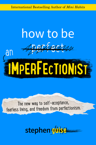 How to Be an Imperfectionist: The New Way to Fearlessness, Confidence, and Freedom from Perfectionism