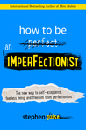 How to Be an Imperfectionist: The New Way to Self-Acceptance, Fearless Living, and Freedom from Perfectionism Paperback – June 4, 2015