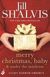 Merry Christmas, Baby & Under the Mistletoe by Jill Shalvis