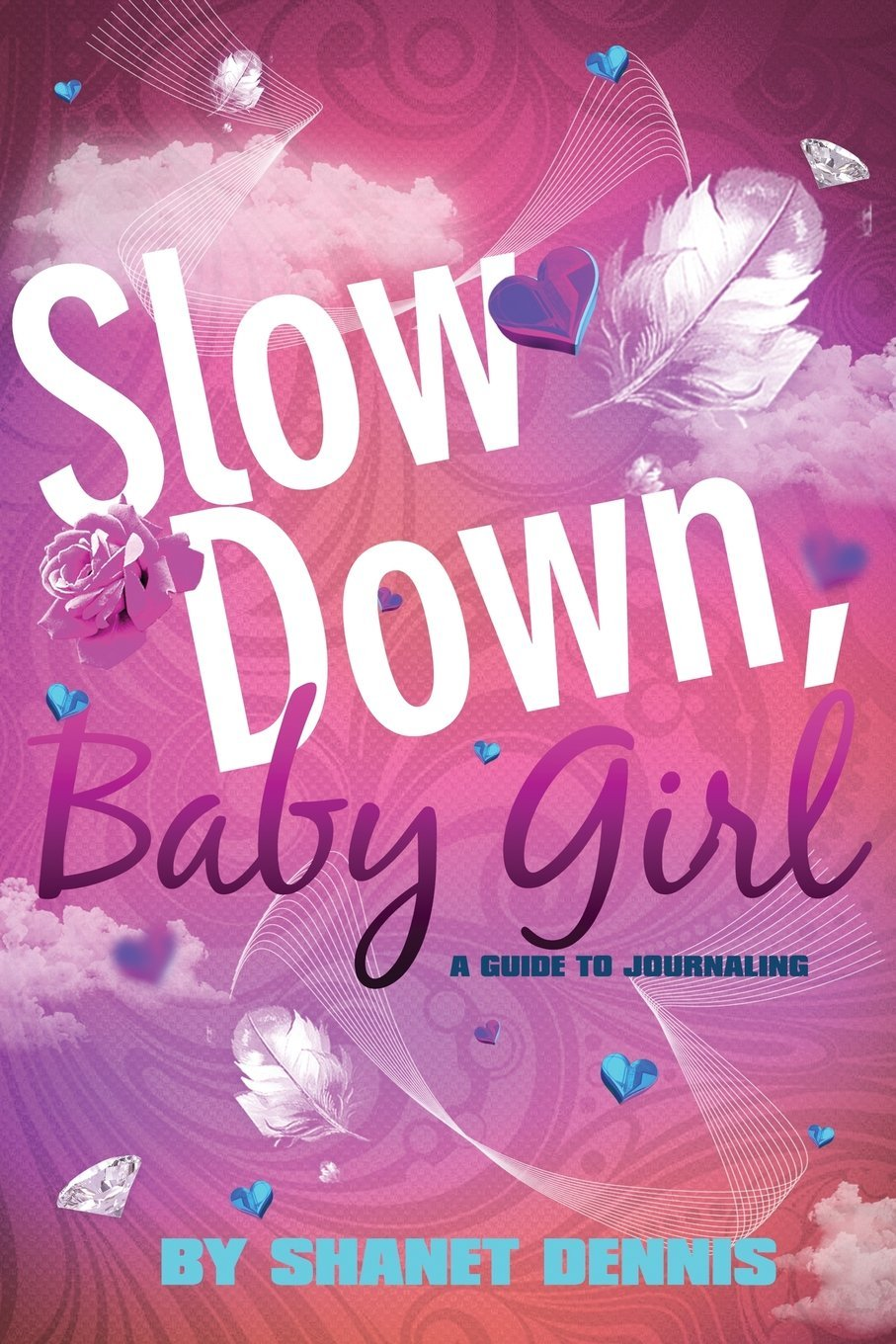 Slow Down, Baby Girl: A Guide to Journaling