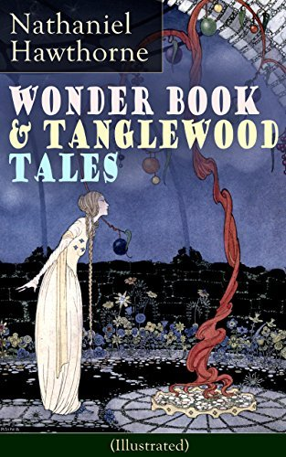 """Wonder Book & Tanglewood Tales - Greatest Stories from Greek Mythology for Children (Illustrated): Captivating Stories of Epic Heroes and Heroines from ... Letter"""" and """"The House of Seven Gables"""""""