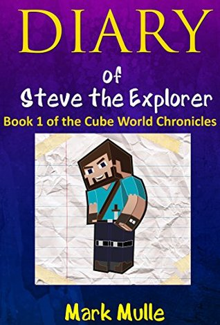 Diary of Steve the Explorer: Book 1 of the Cube World Chronicles (An Unofficial Minecraft Book for Kids Age 9-12, Preteen)