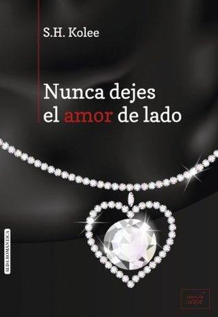 Ebook Nunca dejes el amor de lado by S.H. Kolee PDF!