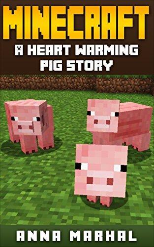 Minecraft: A Heart Warming Pig Story! (minecraft, minecraft free books, minecraft books, minecraft handbook, minecraft app, minecraft comics, minecraft mobs)